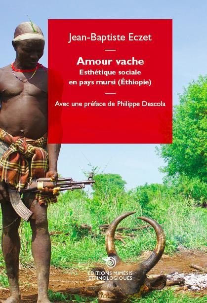AMOUR VACHE - ESTHETIQUE SOCIALE EN PAYS MURSI (ETHIOPIE)