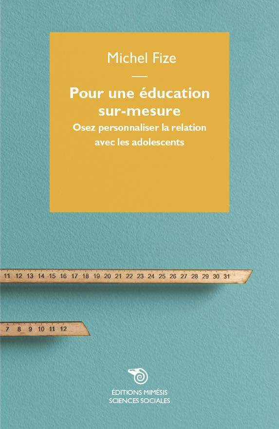 POUR UNE EDUCATION SUR-MESURE - OSEZ PERSONNALISER LA RELATION AVEC LES ADOLESCENTS