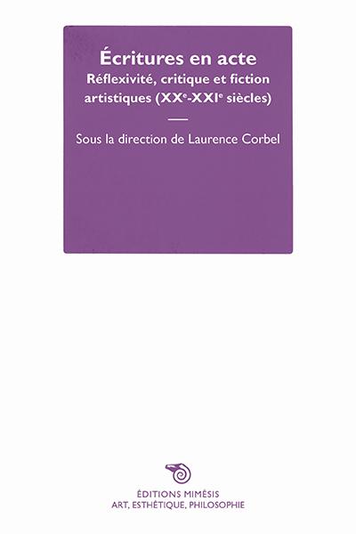 ECRITURES EN ACTE - REFLEXIVITE, CRITIQUE ET FICTION ARTISTIQUES (XXE-XXIE SIECLES)