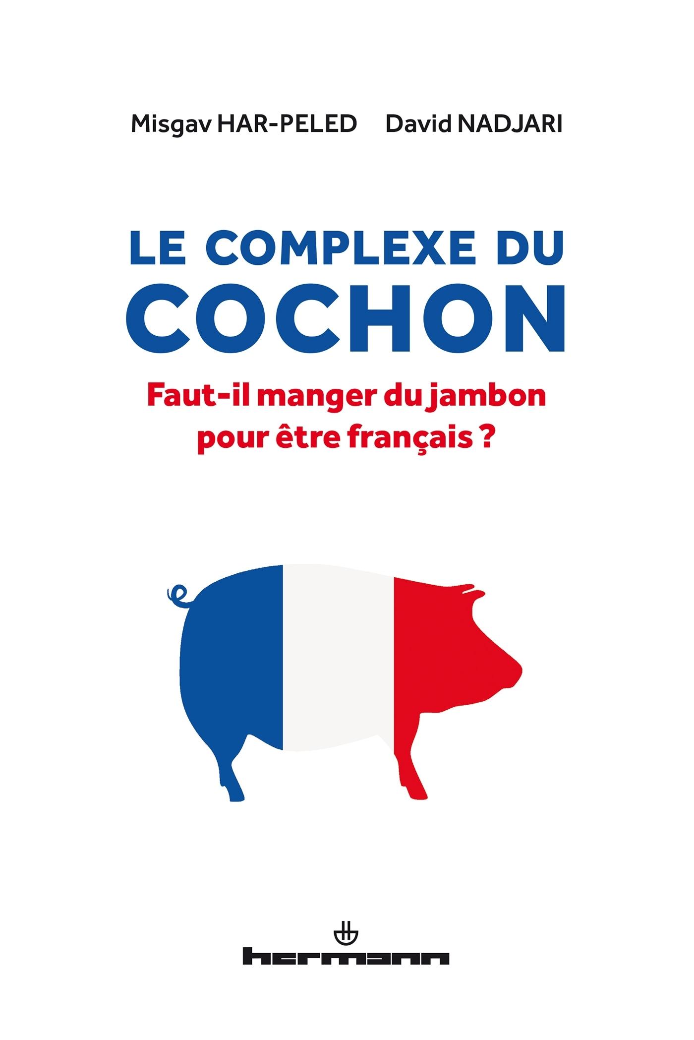 LE COMPLEXE DU COCHON - FAUT-IL MANGER DU JAMBON POUR ETRE FRANCAIS ?