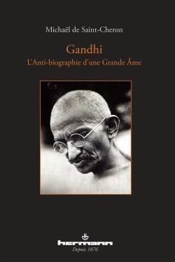 GANDHI - L'ANTI-BIOGRAPHIE D'UNE GRANDE AME
