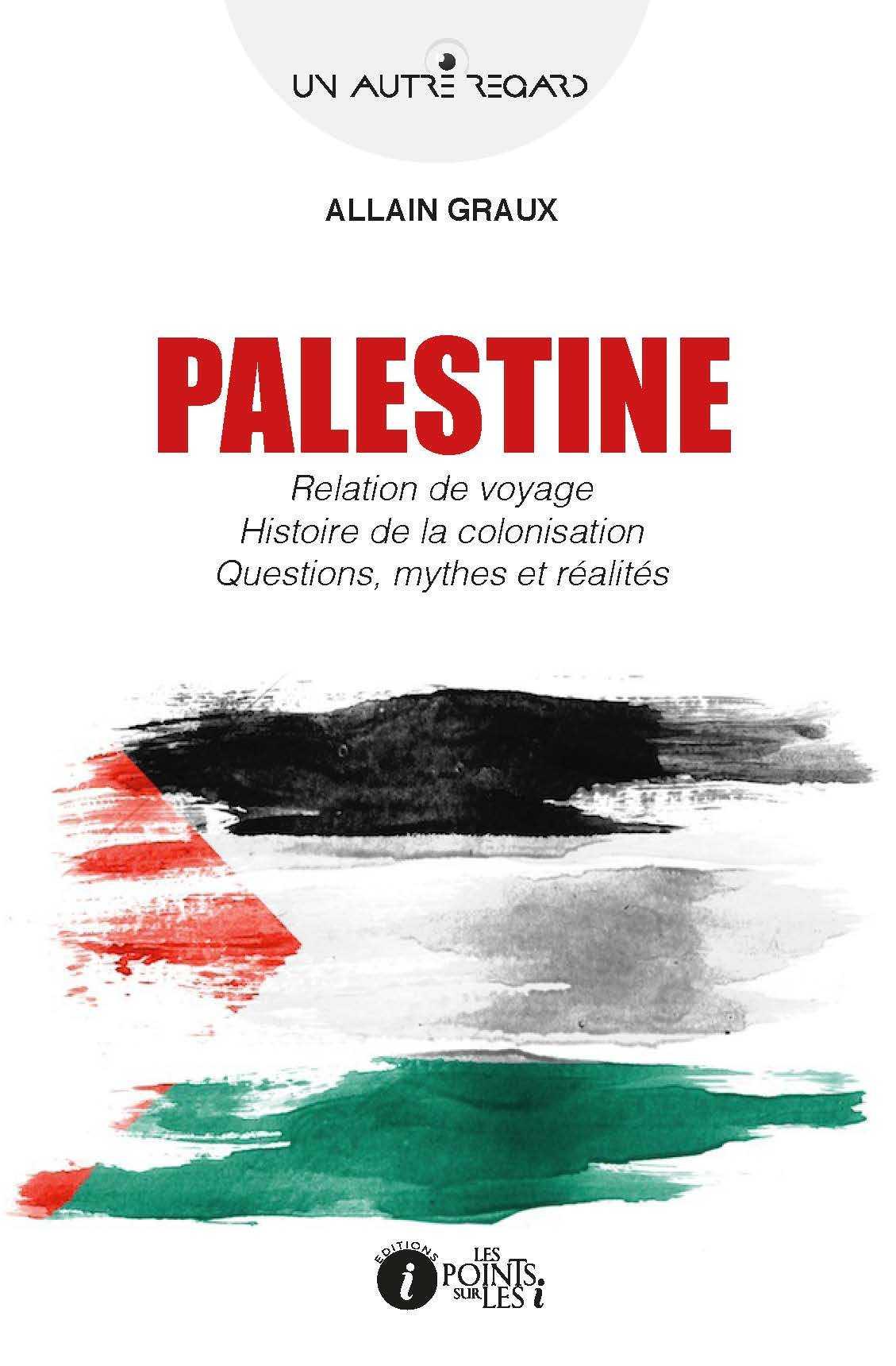 PALESTINE : RELATION DE VOYAGE, HISTOIRE DE LA COLONISATION, QUESTIONS, MYTHES ET REALITES.