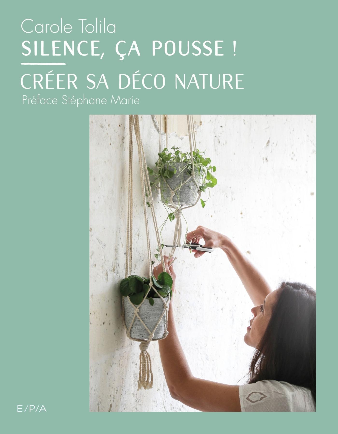 SILENCE CA POUSSE ! - CREER SA DECO NATURE