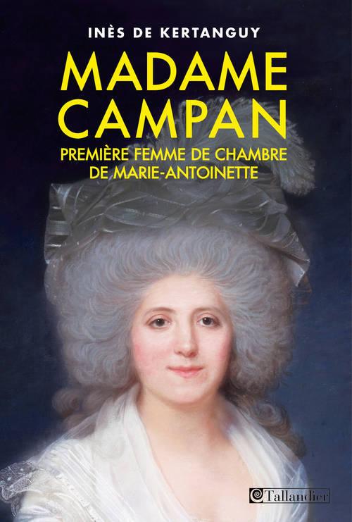 MADAME CAMPAN PREMIERE FEMME DE CHAMBRE DE MARIE-ANTOINETTE