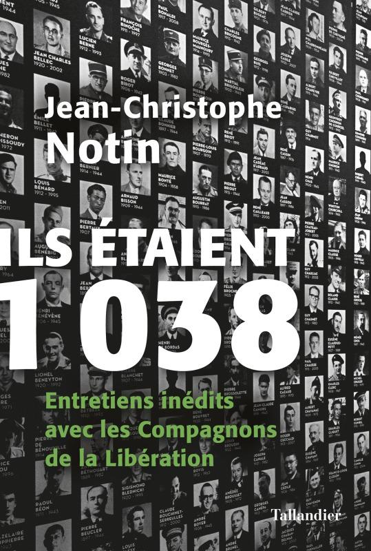 ILS ETAIENT 1038 - ENTRETIENS INEDITS AVEC LES COMPAGNONS DE LA LIBERATION