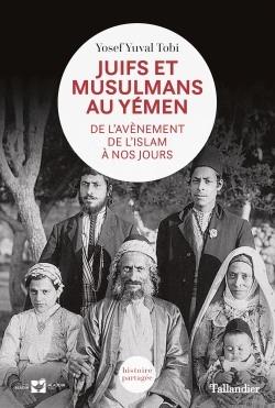 JUIFS ET MUSULMANS AU YEMEN - DE L'AVENEMENT DE L'ISLAM A NOS JOURS