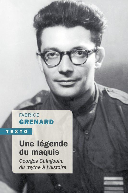 UNE LEGENDE DU MAQUIS - GEORGES GUINGOUIN, DU MYTHE A L'HISTOIRE