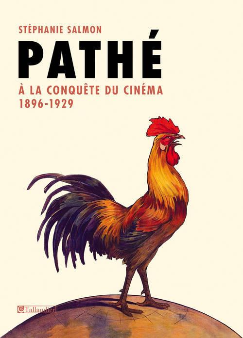 PATHE A LA CONQUETE DU CINEMA 1896-1929