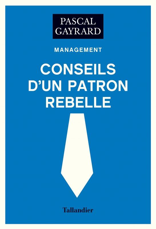 CONSEILS D'UN PATRON REBELLE