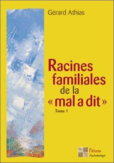 "RACINES FAMILIALES DE LA ""MAL A DIT"" TOME 1"