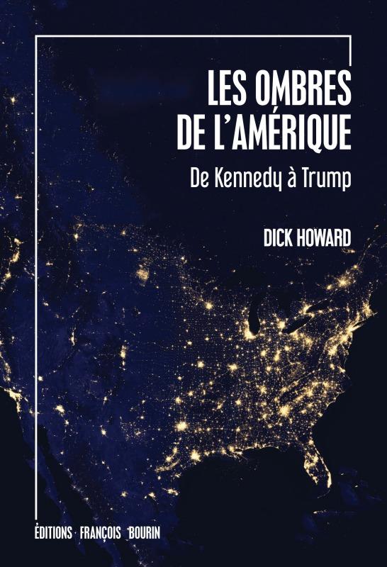 LES OMBRES DE L AMERIQUE - DE KENNEDY A TRUMP