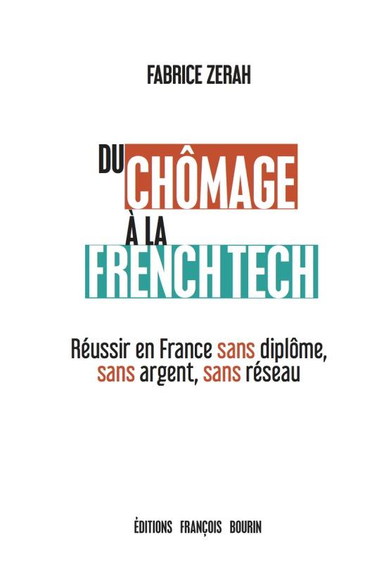 DU CHOMAGE A LA FRENCH TECH - REUSSIR EN FRANCE SANS DIPLOME, SANS ARGENT, SANS RESEAU