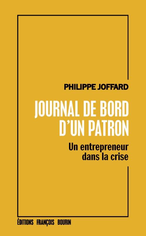 JOURNAL DE BORD D'UN PATRON - UN ENTREPRENEUR DANS LA CRISE