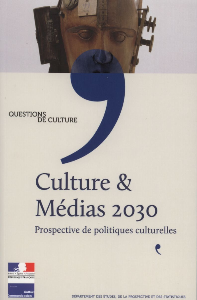 CULTURE ET MEDIAS 2030 - PROSPECTIVE DE POLITIQUES CULTURELLES