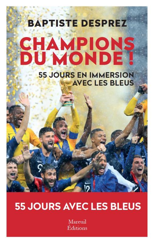 CHAMPIONS DU MONDE 55 JOURS EN IMMERSION AVEC LES BLEUS