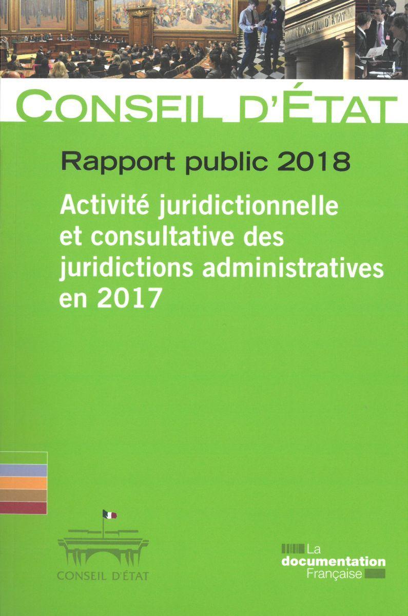 RAPPORT PUBLIC 2018 DU CONSEIL D'ETAT - ACTIVITE JURIDICTIONNELLE ET CONSTRUCTIVE DES JURIDICTIONS A
