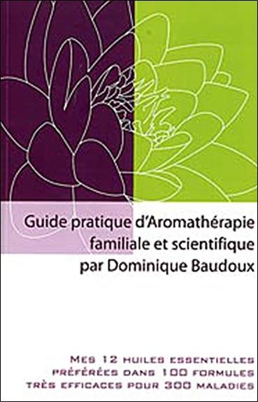 GUIDE PRATIQUE AROMATHERAPIE FAMILIALE ET SCIENTIFIQUE