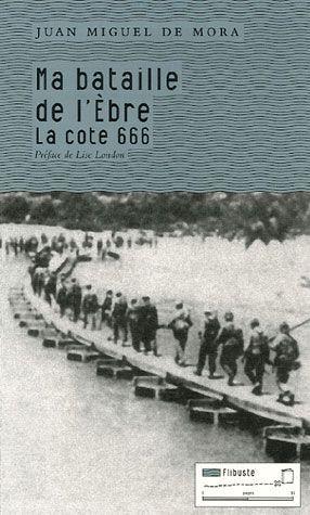MA BATAILLE DE L'EBRE - LA COTE 666