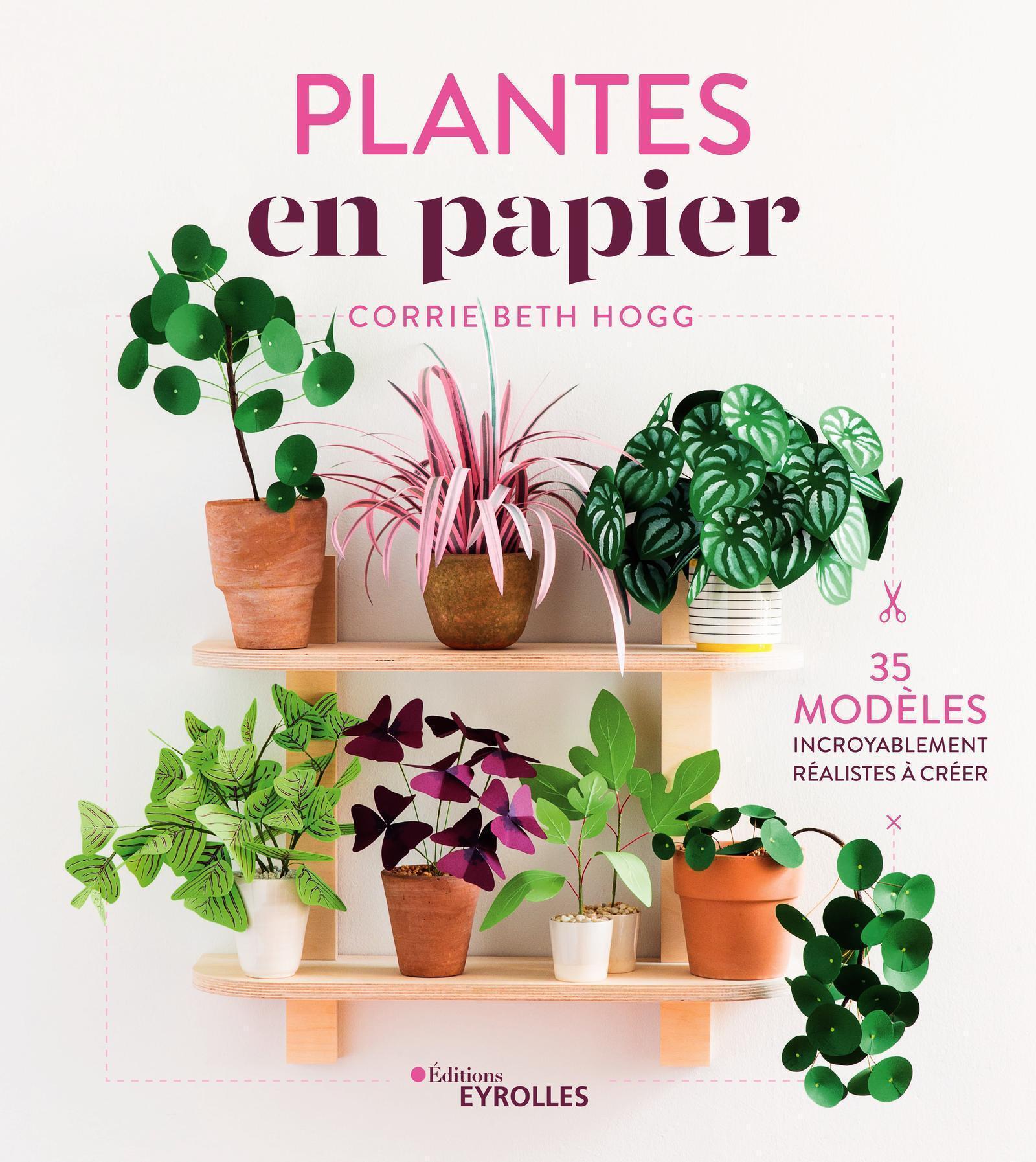 PLANTES EN PAPIER - 35 MODELES INCROYABLEMENT REALISTES A CREER