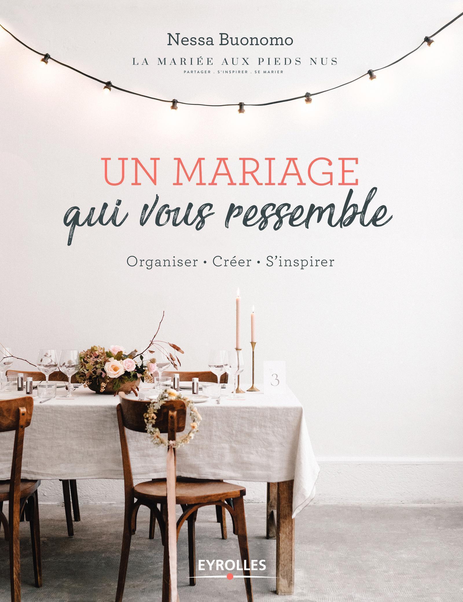 UN MARIAGE QUI VOUS RESSEMBLE - ORGANISER  CREER  S INSPIRER
