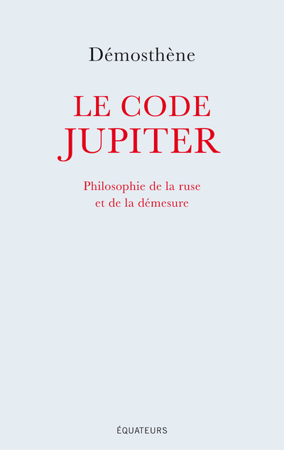 LE CODE JUPITER - PHILOSOPHIE DE LA RUSE ET DE LA DEMESURE