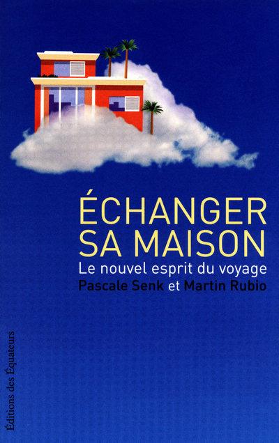 ECHANGER SA MAISON - LE NOUVEL ESPRIT DU VOYAGE