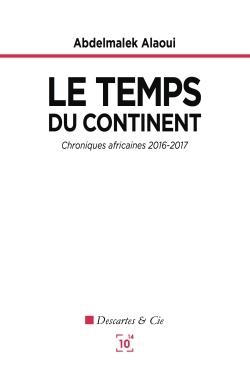 LE TEMPS DU CONTINENT - CHRONIQUES AFRICAINES 2016-2017