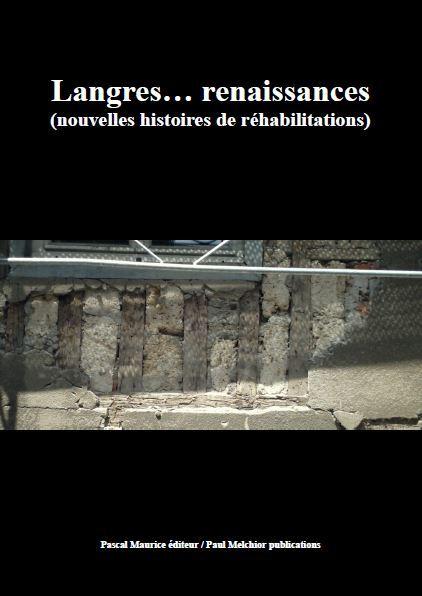LANGRES... RENAISSANCES (NOUVELLES HISTOIRES DE REHABILITATIONS)