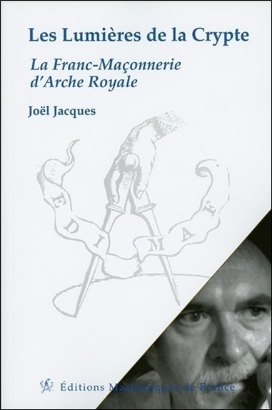 LES LUMIERES DE LA CRYPTE - LA FRANC-MACONNERIE D'ARCHE ROYALE