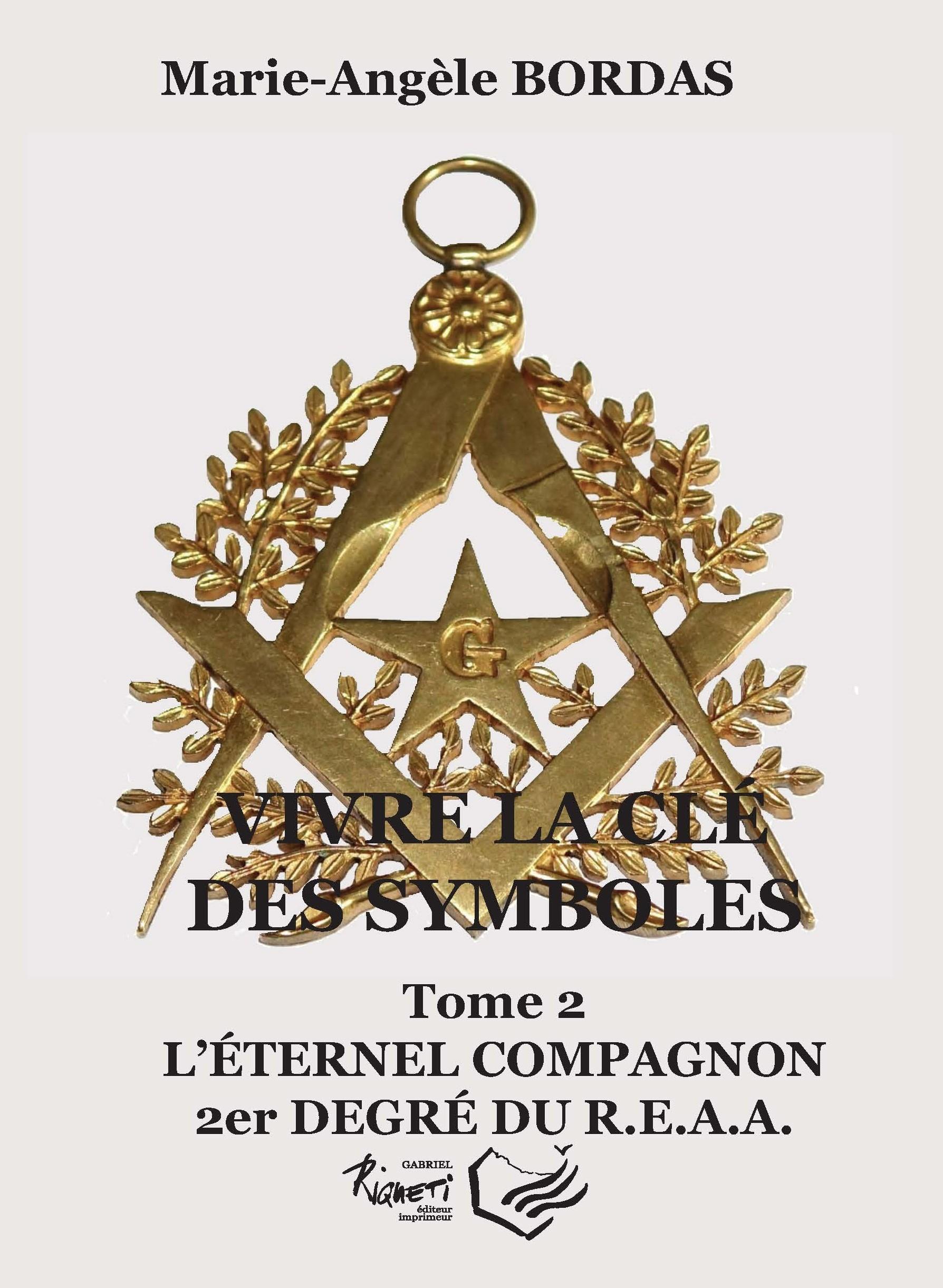 VIVRE LA CLE DES SYMBOLES TOME 2 L'ETERNEL COMPAGNON, 2ER DEGRE DU R.E.A.A.