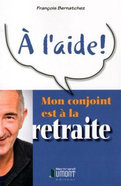 A L'AIDE! MON CONJOINT EST A LA RETRAITE