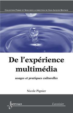 DE L'EXPERIENCE MULTIMEDIA : USAGES ET PRATIQUES CULTURELLES (COLLECTION FORME ET SENS)