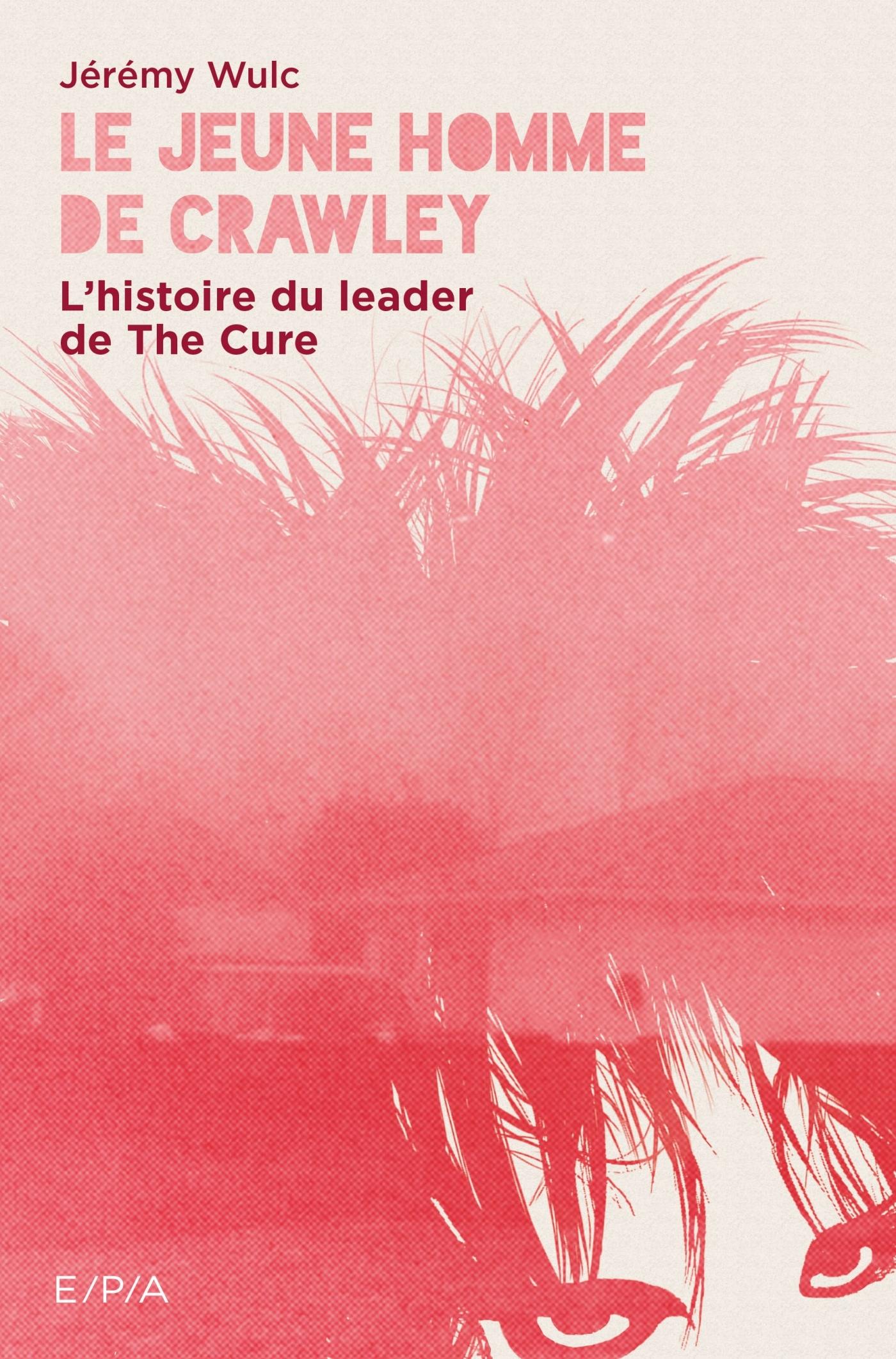 LE JEUNE HOMME DE CRAWLEY, L'HISTOIRE DU LEADER DE THE CURE