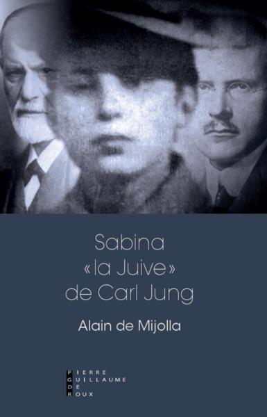 SABINA, LA JUIVE DE CARL JUNG RECIT HISTORIQUE