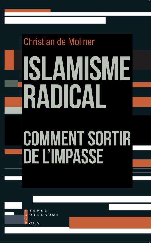 ISLAMISME RADICAL COMMENT SORTIR DE L'IMPASSE