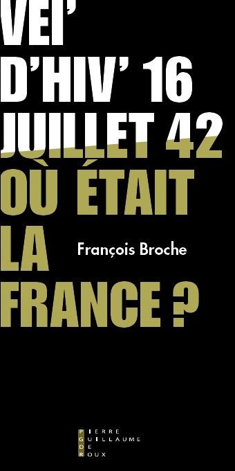 VEL D HIV 16 JUILLET 1942 OU ETAIT LA FRANCE ?