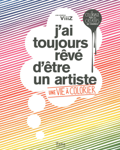 J'AI TOUJOURS REVE D'ETRE UN ARTISTE - UNE VIE A COLORISER
