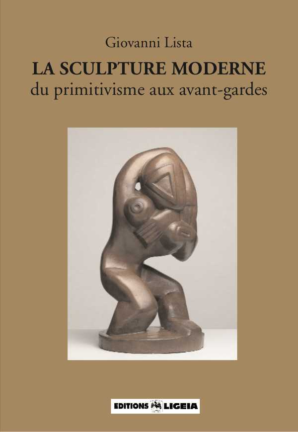 LA SCULPTURE MODERNE, DU PRIMITIVISME AUX AVANT-GARDES - LIGEIA