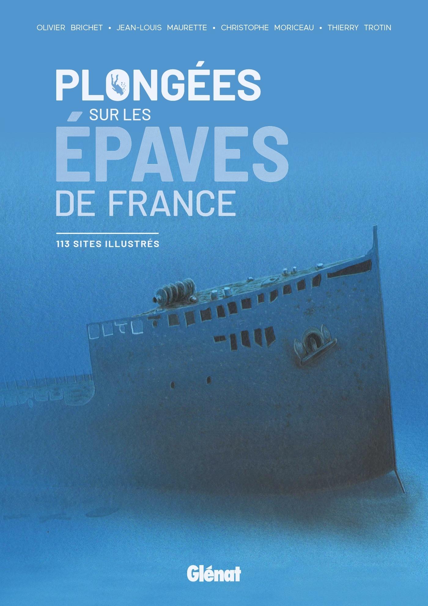 PLONGEES SUR LES EPAVES DE FRANCE - 113 SITES ILLUSTRES