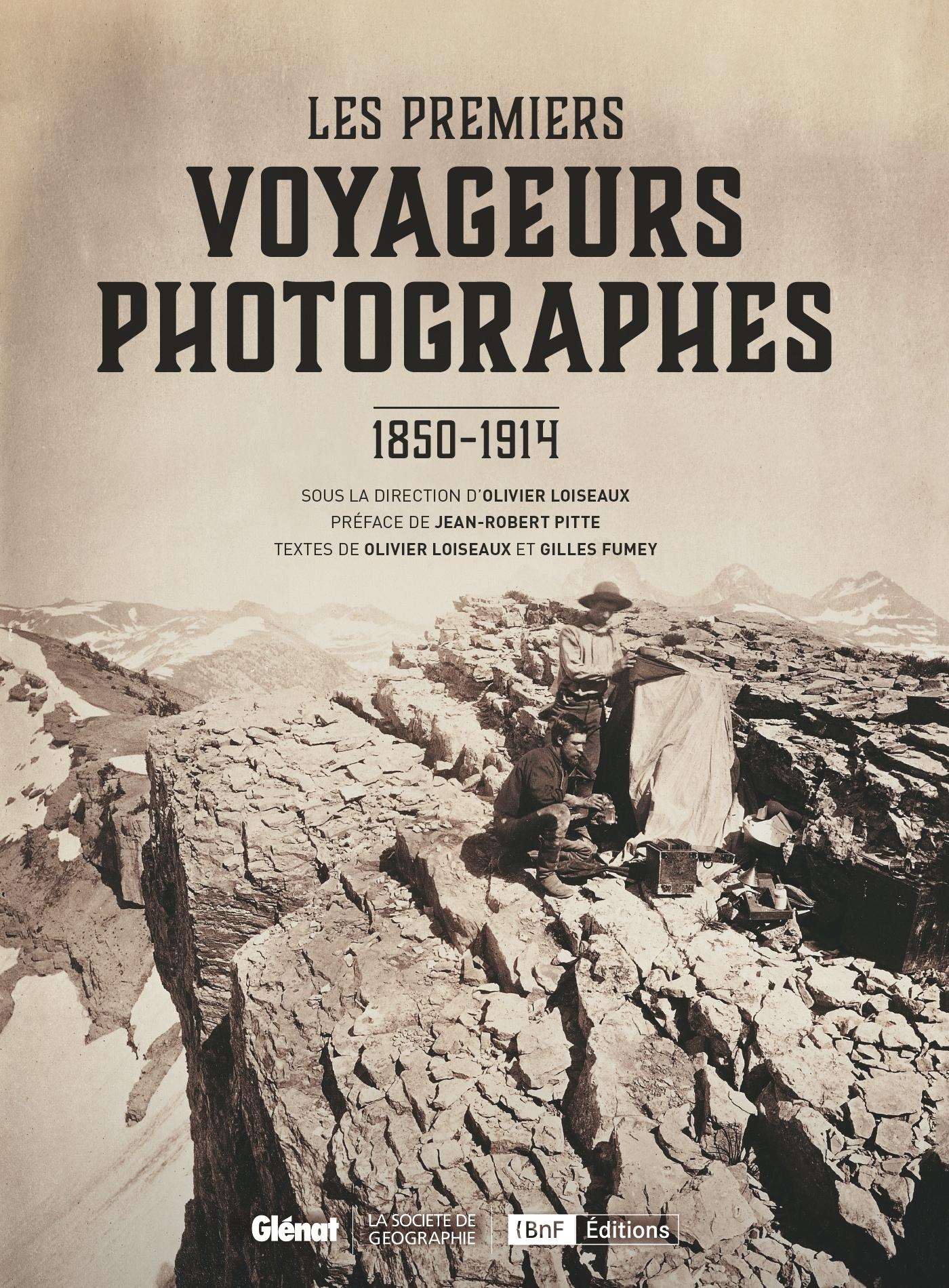 LES PREMIERS VOYAGEURS PHOTOGRAPHES - 1850-1914