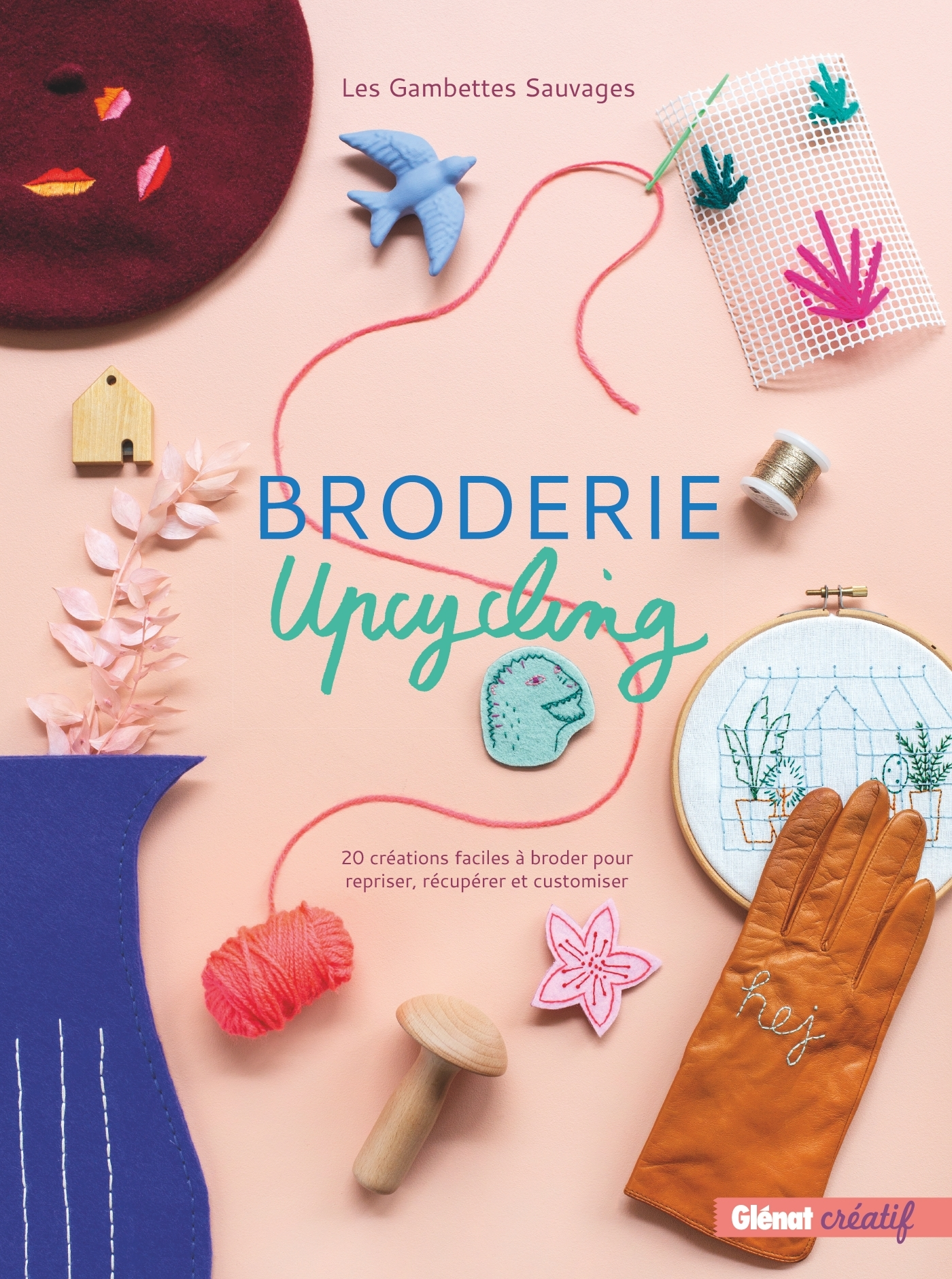 BRODERIE UPCYCLING - 20 CREATIONS FACILES A BRODER POUR REPRISER, RECUPERER ET CUSTOMISER