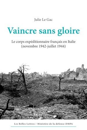 VAINCRE SANS GLOIRE  LE CORPS EXPEDITIONNAIRE FRANCAIS EN ITALIE NOVEMBRE 1942 / JUILLET 1944