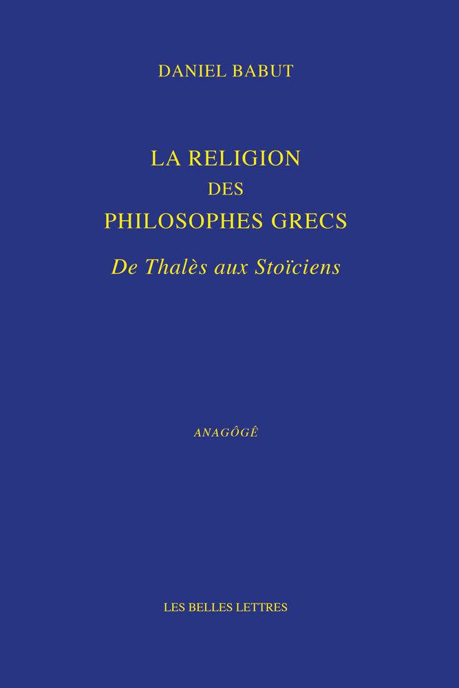 LA RELIGION DES PHILOSOPHES GRECS - DE THALES AUX STOICIENS