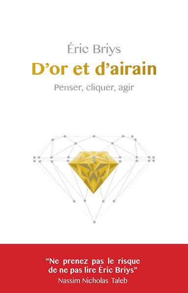 D' OR ET D'AIRAIN - PENSER, CLIQUER, AGIR