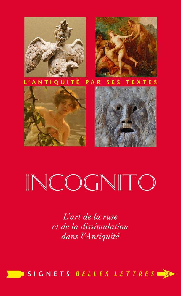 INCOGNITO - L ART DE LA RUSE ET DE LA DISSIMULATION DANS L'ANTIQUITE