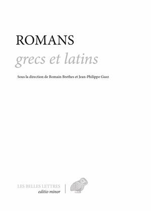 ROMANS GRECS ET LATINS - CALLIRHOE, EPHESIAQUES, SATIRICON, LEUCIPPE ET CLITOPHON, METAMORPHOSES, DA