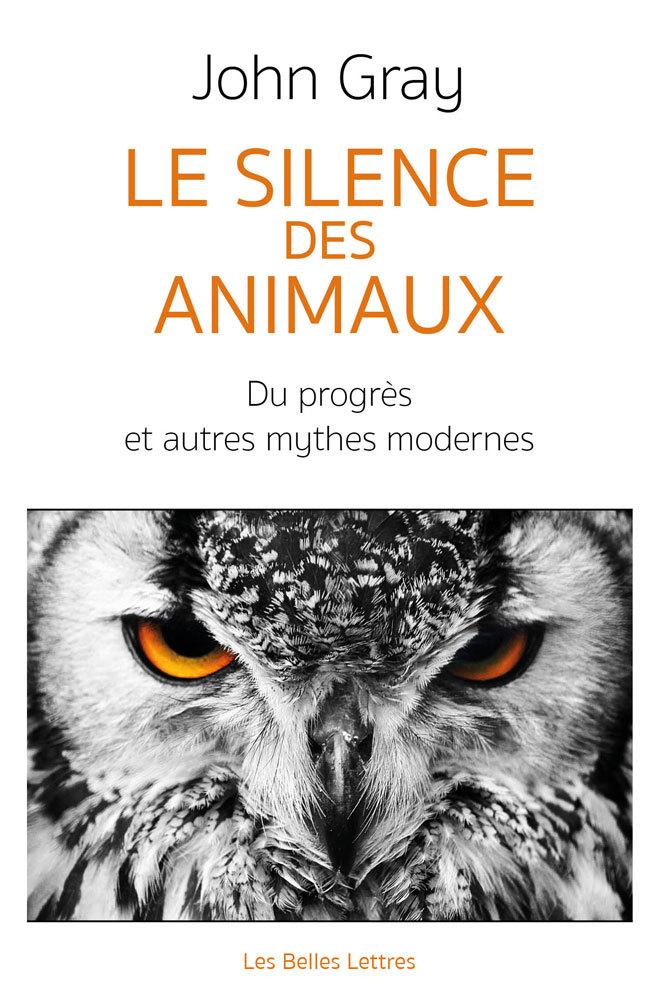 SILENCE DES ANIMAUX - SUR LE PROGRES ET AUTRES MYTHES M