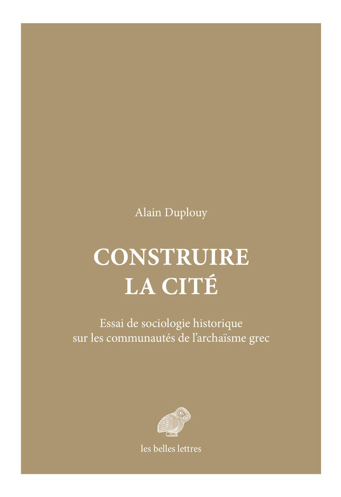 CONSTRUIRE LA CITE - ESSAI DE SOCIOLOGIE HISTORIQUE SUR LES COMMUNAUTES DE L ARCHAISME GREC