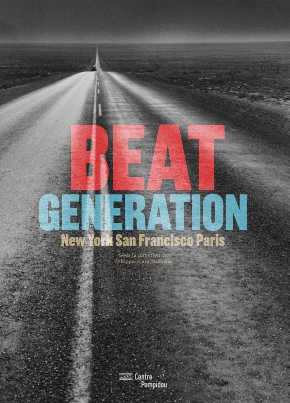 BEAT GENERATION - NEW YORK SAN FRANCISCO PARIS