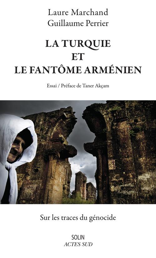 LA TURQUIE ET LE FANTOME ARMENIEN - SUR LES TRACES DU GENOCIDE